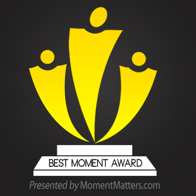 "First Best Moment Award Winner Moment Matters said: ""Good news, we are giving you the ""BEST MOMENT AWARD"". Congratulations and enjoy the rest of the day!"""