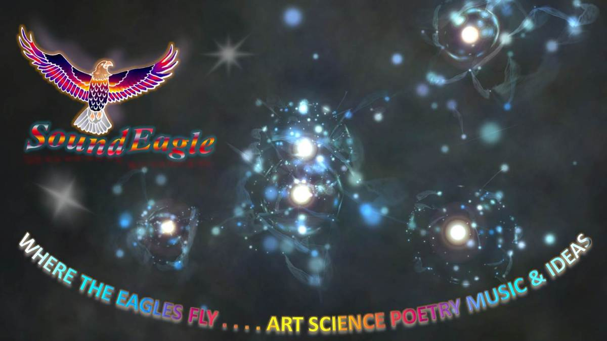SoundEagle in Where The Eagles Fly . . . . Art Science Poetry Music & Ideas