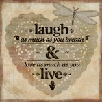 laugh as much as you breath & love as much as you live