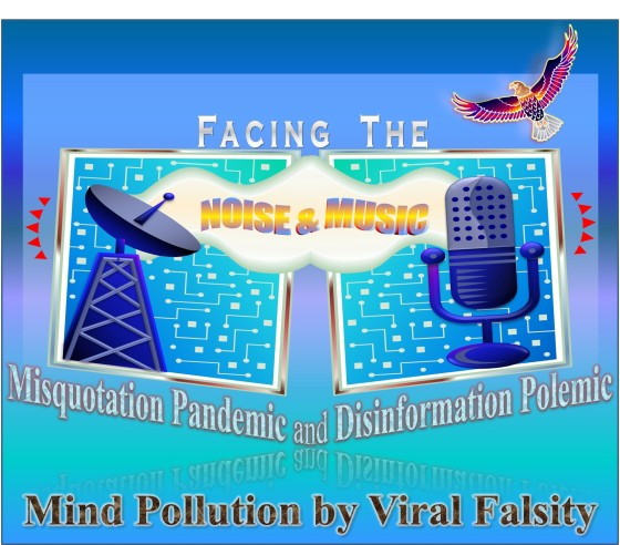 Facing The Noise & Music — Misquotation Pandemic and Disinformation Polemic: Mind Pollution by Viral Falsity